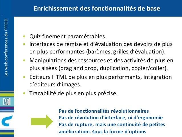 Les web-conférences du FFFOD  Enrichissement des fonctionnalités de base  • Quiz finement paramétrables.  • Interfaces de ...