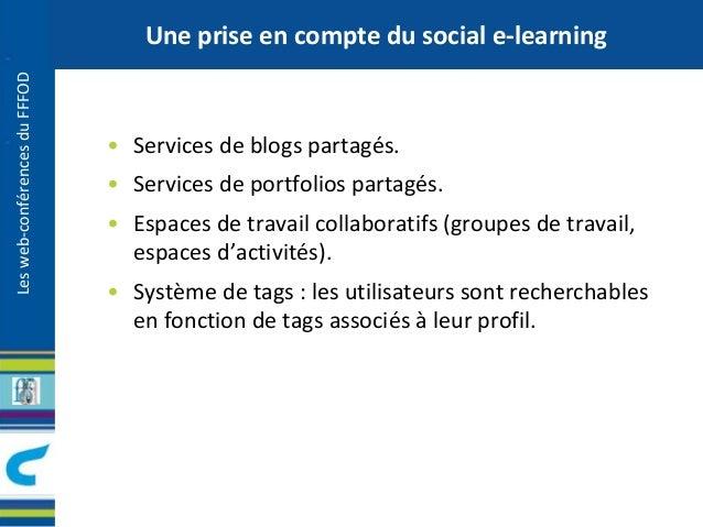 Les web-conférences du FFFOD  Une prise en compte du social e-learning  • Services de blogs partagés.  • Services de portf...