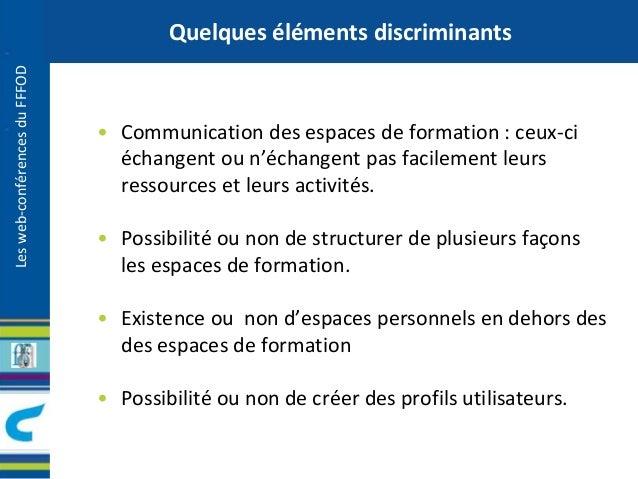 Les web-conférences du FFFOD  Quelques éléments discriminants  • Communication des espaces de formation : ceux-ci  échange...