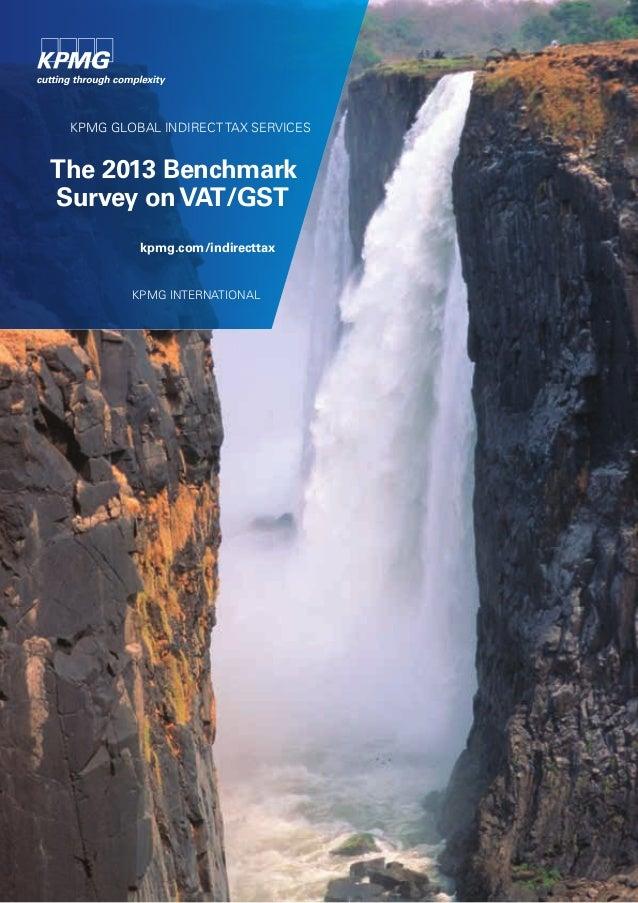 KPMG GLOBAL INDIRECT TAX SERVICESThe 2013 BenchmarkSurvey onVAT/GSTkpmg.com/indirecttaxKPMG INTERNATIONAL