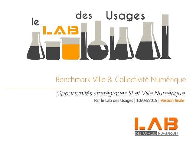TITRE DE LA Benchmark Ville & Collectivité Numérique Opportunités stratégiques SI et Ville Numérique Par le Lab des Usages...