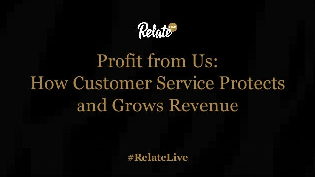 #RelateLive Profit from Us: How Customer Service Protects and Grows Revenue