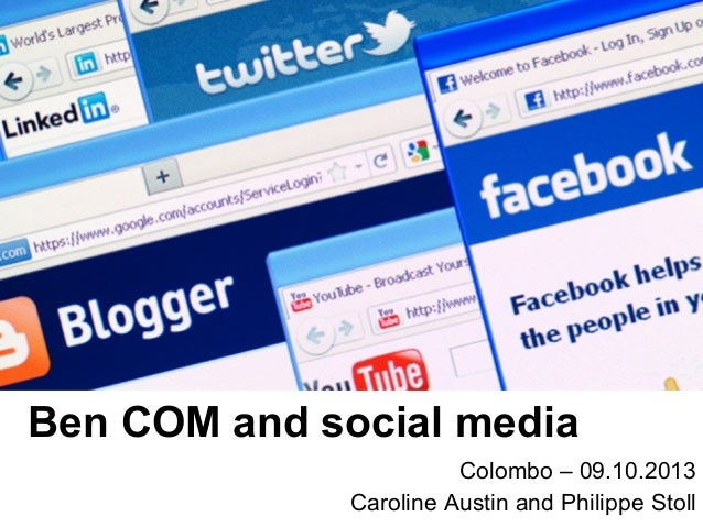 Ben COM and social media Colombo – 09.10.2013 Caroline Austin and Philippe Stoll