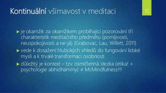 Kontinuální všímavost v meditaci  je okamžik za okamžikem probíhající pozorování tří charakteristik meditačního předmětu ...