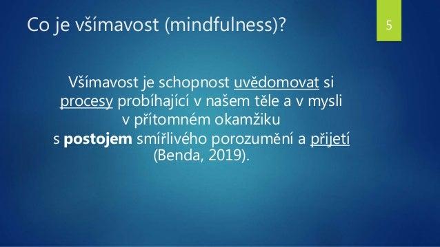 Co je všímavost (mindfulness)? Všímavost je schopnost uvědomovat si procesy probíhající v našem těle a v mysli v přítomném...