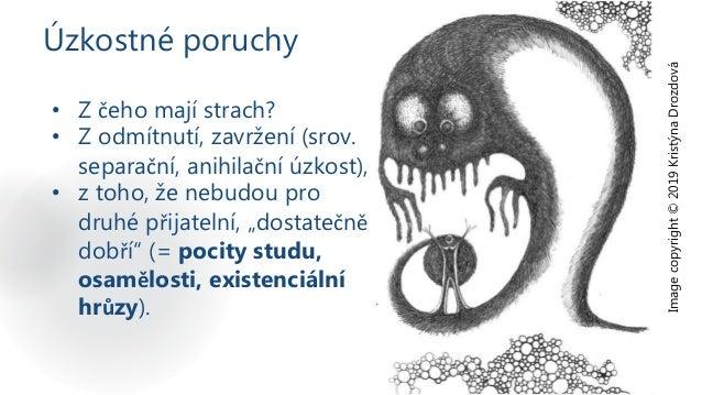 Úzkostné poruchy Image copyright © 2019 Kristýna Drozdová • Z čeho mají strach? • Z odmítnutí, zavržení (srov. separační, ...