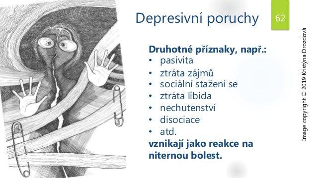 Depresivní poruchy 62 Image copyright © 2019 Kristýna Drozdová Druhotné příznaky, např.: • pasivita • ztráta zájmů • sociá...