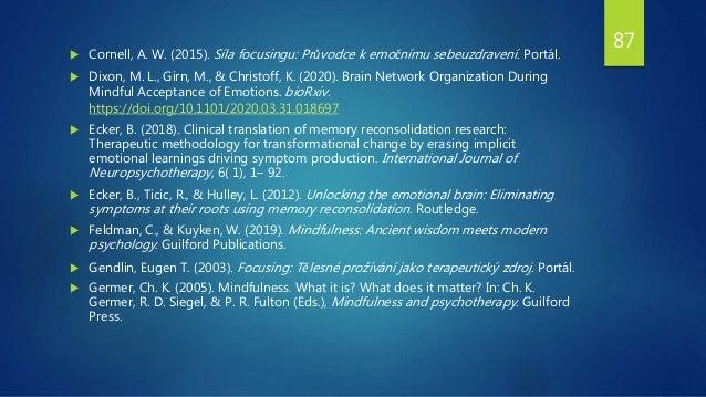  Cornell, A. W. (2015). Síla focusingu: Průvodce k emočnímu sebeuzdravení. Portál.  Dixon, M. L., Girn, M., & Christoff,...