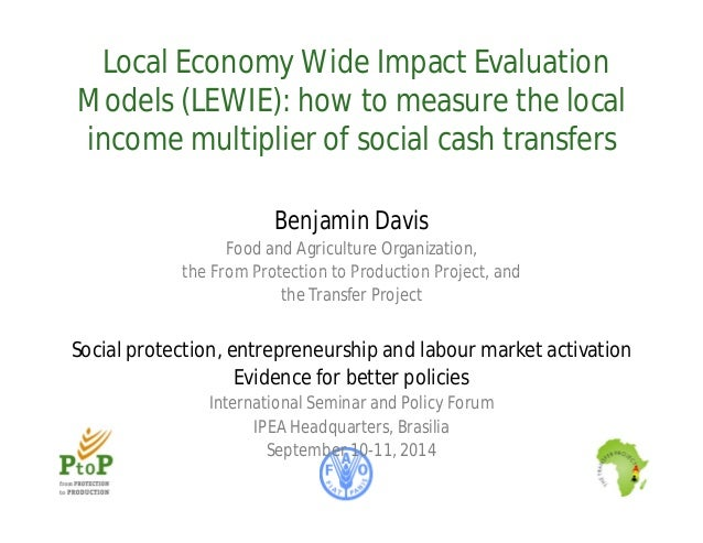 Local Economy Wide Impact Evaluation  Models (LEWIE): how to measure the local  income multiplier of social cash transfers...