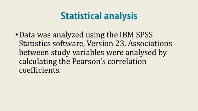 Statistical analysis •Data was analyzed using the IBM SPSS Statistics software, Version 23. Associations between study var...