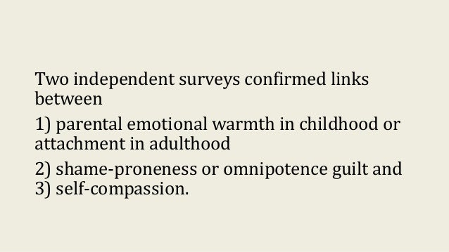 Two independent surveys confirmed links between 1) parental emotional warmth in childhood or attachment in adulthood 2) sh...