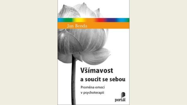 References • Benda, J. (2019). Všímavost a soucit se sebou: Proměna emocí v psychoterapii. Praha: Portál. • Benda, J., & R...