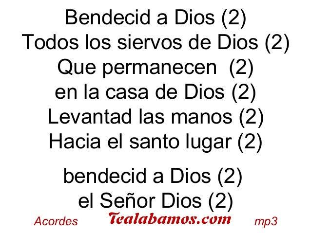 Bendecid a Dios (2) Todos los siervos de Dios (2) Que permanecen (2) en la casa de Dios (2) Levantad las manos (2) Hacia e...