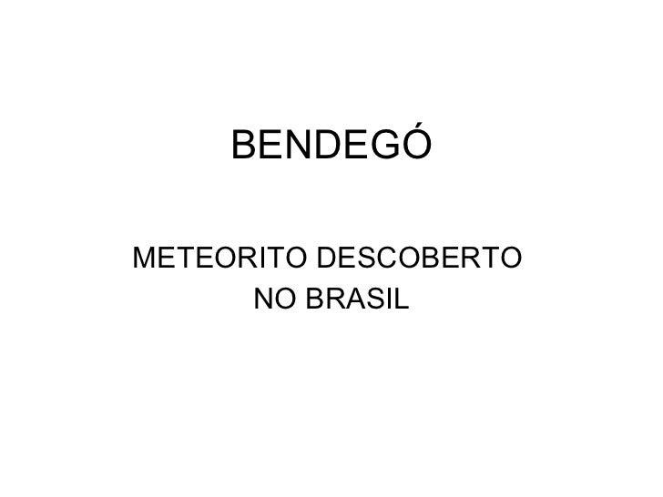 BENDEGÓ METEORITO DESCOBERTO  NO BRASIL