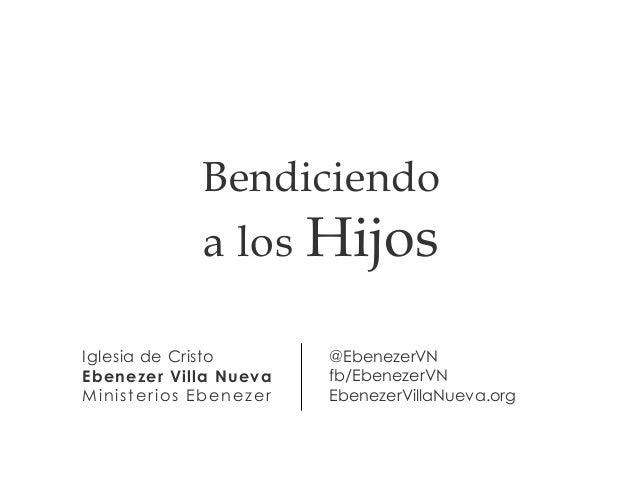 Iglesia de Cristo Ebenezer Villa Nueva Ministerios Ebenezer @EbenezerVN fb/EbenezerVN EbenezerVillaNueva.org Bendiciendo a...