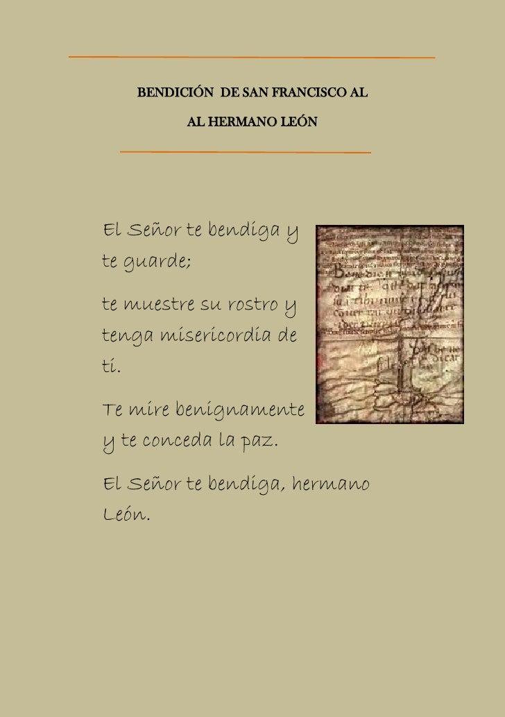 BENDICIÓN DE SAN FRANCISCO AL           AL HERMANO LEÓN     El Señor te bendiga y te guarde;  te muestre su rostro y tenga...