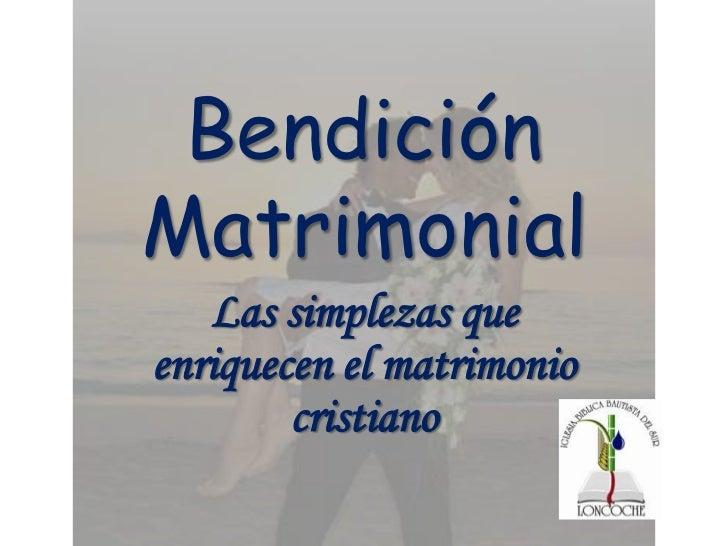 Bendición Matrimonial<br />Las simplezas que enriquecen el matrimonio cristiano<br />
