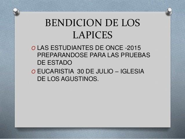 BENDICION DE LOS LAPICES O LAS ESTUDIANTES DE ONCE -2015 PREPARANDOSE PARA LAS PRUEBAS DE ESTADO O EUCARISTIA 30 DE JULIO ...