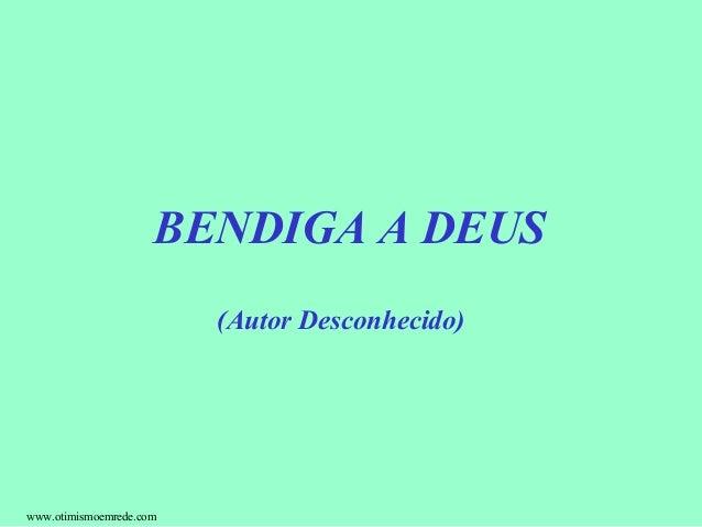 BENDIGA A DEUS                         (Autor Desconhecido)www.otimismoemrede.com