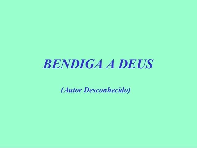 BENDIGA A DEUS (Autor Desconhecido)