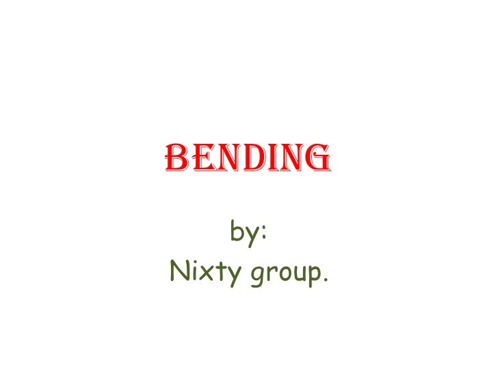 Bending<br />by:<br />Nixty group.<br />