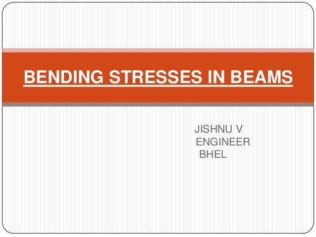 BENDING STRESSES IN BEAMS JISHNU V ENGINEER BHEL