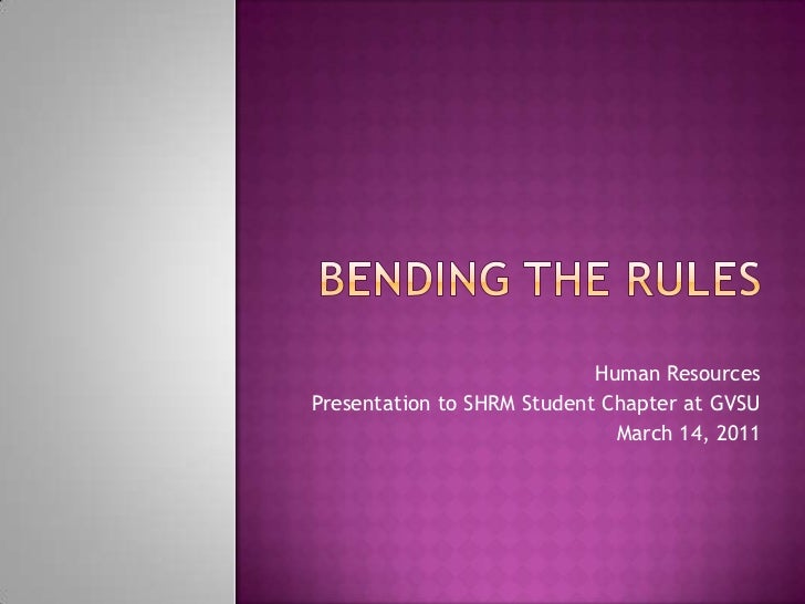 Bending the RUles<br />Human Resources<br />Presentation to SHRM Student Chapter at GVSU<br />March 14, 2011<br />