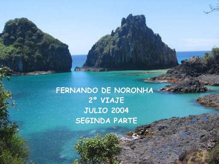 FERNANDO DE NORONHA  2º VIAJE JULIO 2004 FERNANDO DE NORONHA  2º VIAJE JULIO 2004 SEGINDA PARTE