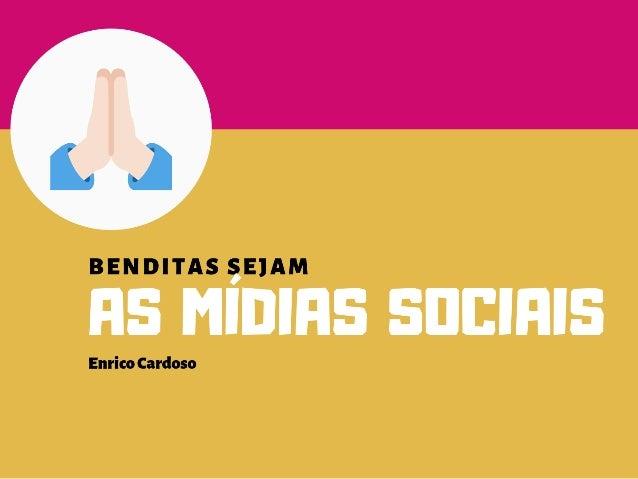 Benditas sejam as mídias sociais