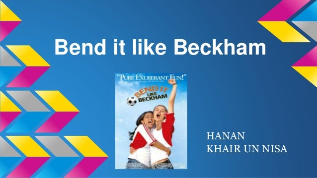 Bend it like Beckham HANAN KHAIR UN NISA
