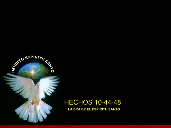 LA ERA DE EL ESPIRITU SANTO HECHOS 10-44-48 BENDITO ESPIRITU SANTO