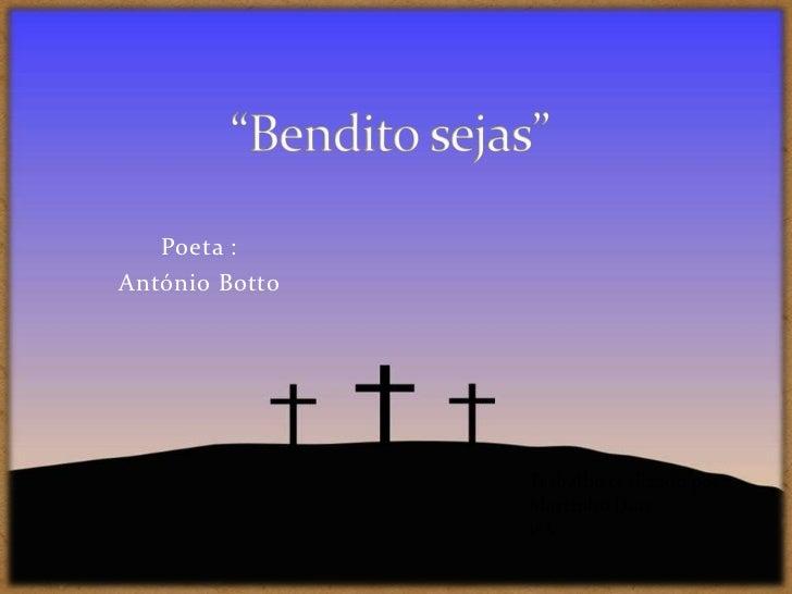 """""""Bendito sejas""""<br />Poeta :<br />António Botto<br />Trabalho realizado por:<br />Martinho Dias<br />1ºA<br />"""