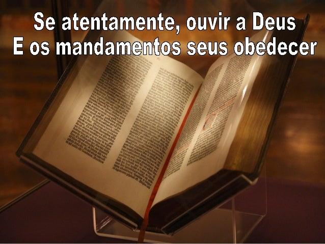 Se atentaente  ,  ouvir a  ai¡      E os mandamntos s  'a  .           Deus