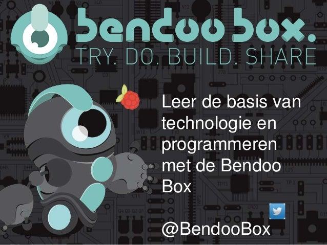 Leer de basis van  technologie en  programmeren  met de Bendoo  Box  @BendooBox
