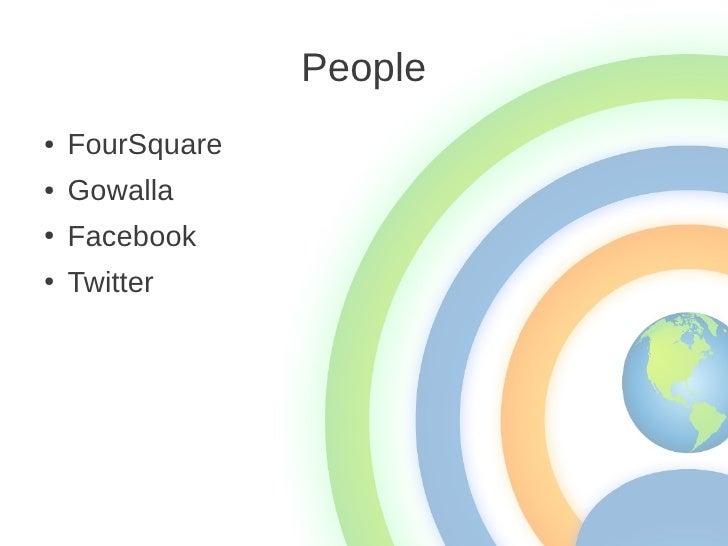 People●   FourSquare●   Gowalla●   Facebook●   Twitter