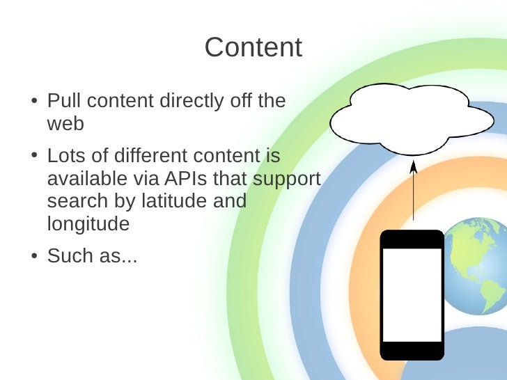 Content●   Pull content directly off the    web●   Lots of different content is    available via APIs that support    sear...