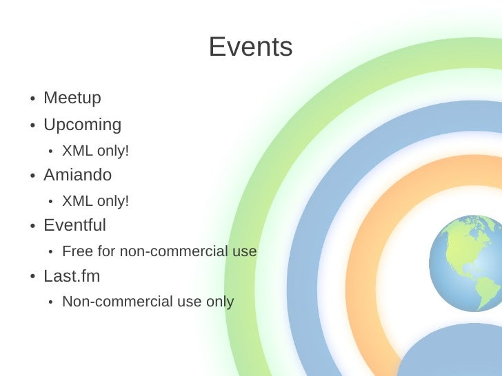 Events●   Meetup●   Upcoming    ●   XML only!●   Amiando    ●   XML only!●   Eventful    ●   Free for non-commercial use● ...