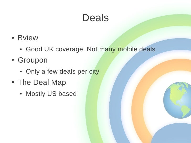 Deals●   Bview    ●   Good UK coverage. Not many mobile deals●   Groupon    ●   Only a few deals per city●   The Deal Map ...