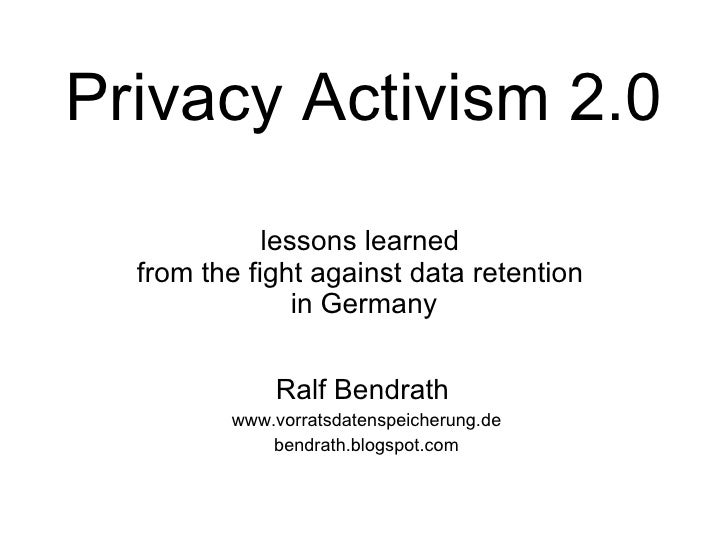 Privacy Activism 2.0  lessons learned  from the fight against data retention  in Germany Ralf Bendrath  www.vorratsdatensp...
