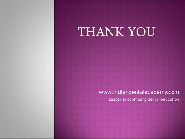 www.indiandentalacademy.com Leader in continuing dental education