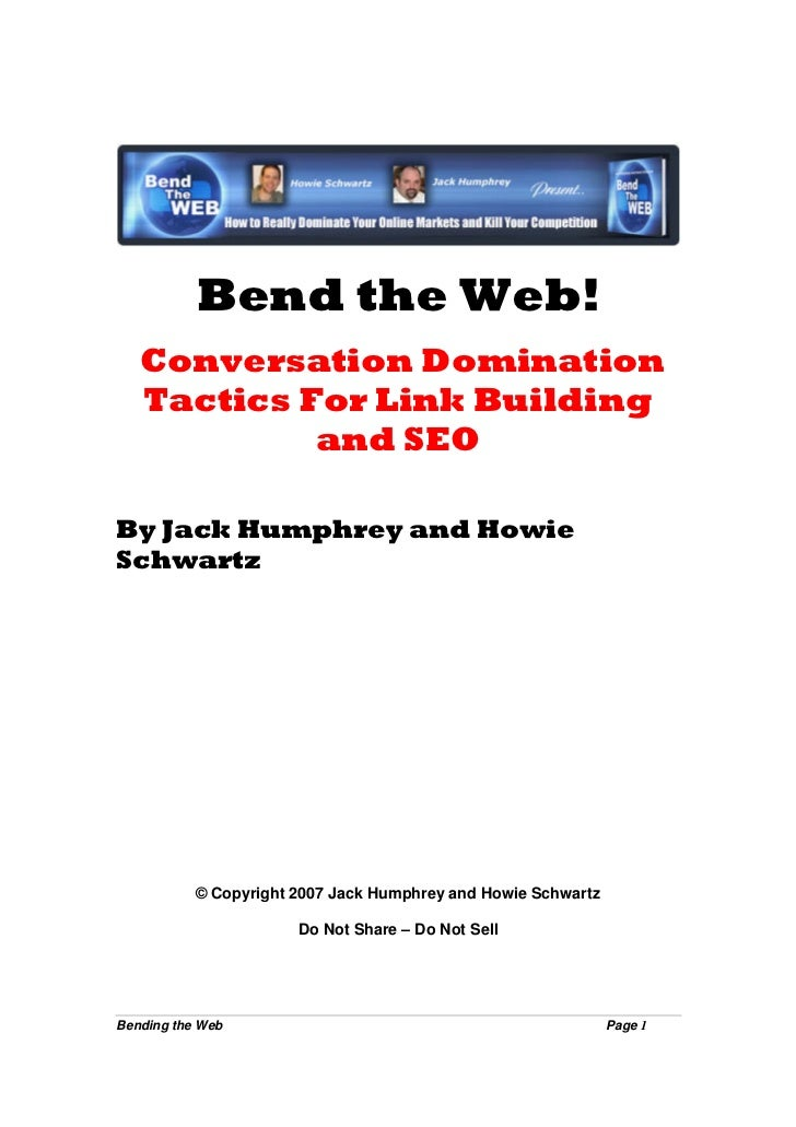 Bend the Web!    Conversation Domination    Tactics For Link Building             and SEO  By Jack Humphrey and Howie Schw...