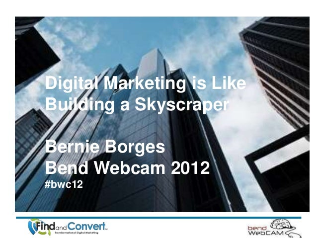 Digital Marketing is LikeBuilding a SkyscraperBernie BorgesBend Webcam 2012#bwc12