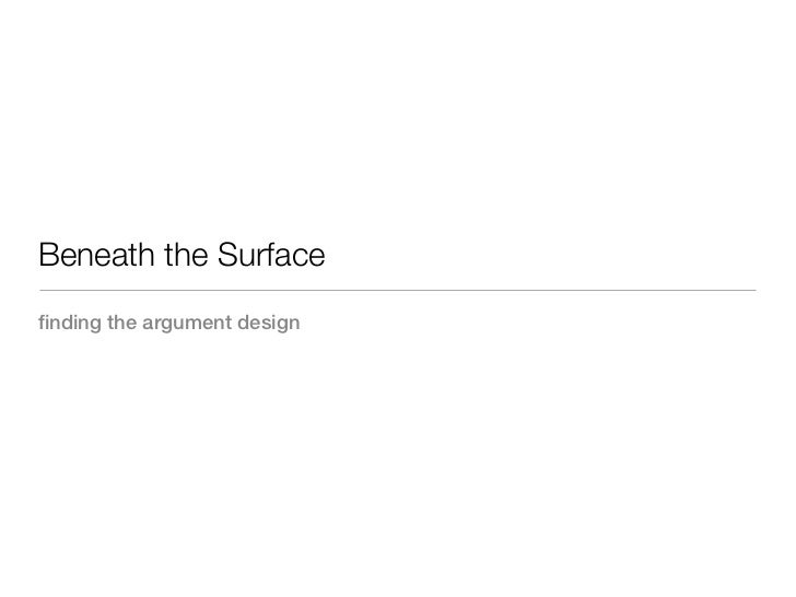 Beneath the Surfacefinding the argument design