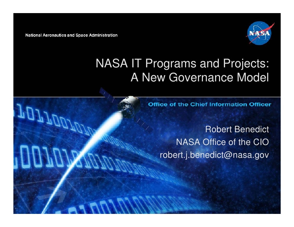 NASA IT Programs and Projects:     A New Governance Model                       Robert Benedict               NASA Office ...