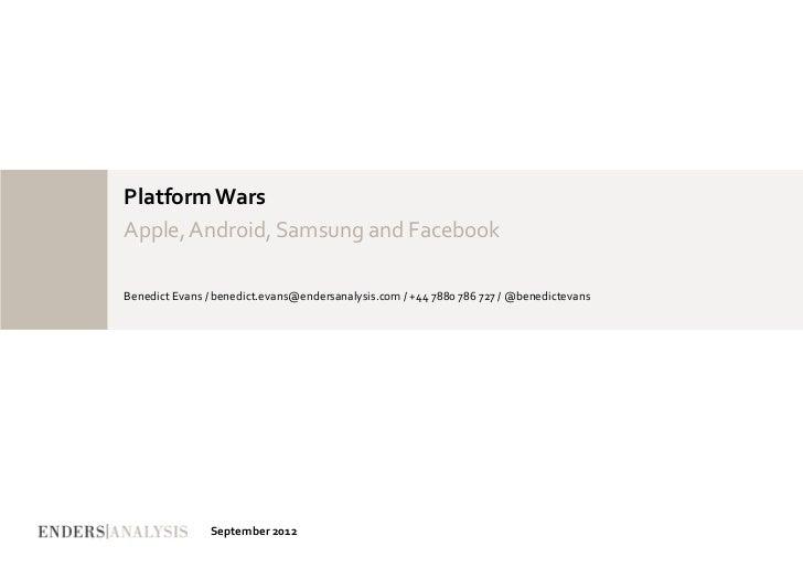 Platform Wars Apple, Android, Samsung and Facebook Benedict Evans / benedict.evans@endersanalysis.com...