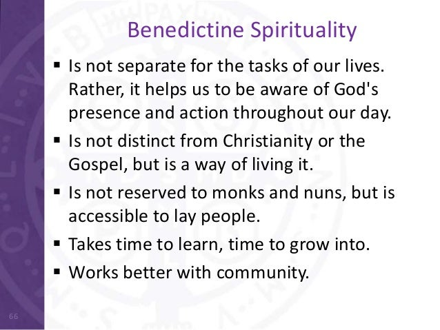benedictine spirituality Benedictine spirituality ten key elements for everyday life st benedict s legacy benedict s rule for monasteries has been used as the cornerstone for monastic.