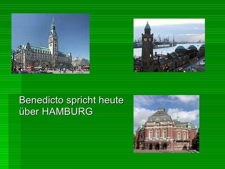Benedicto spricht heute über HAMBURG