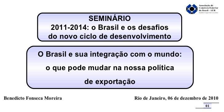 SEMINÁRIO 2011-2014: o Brasil e os desafios do novo ciclo de desenvolvimento O Brasil e sua integração com o mundo: o que ...