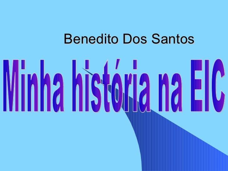 Benedito Dos Santos Minha história na EIC