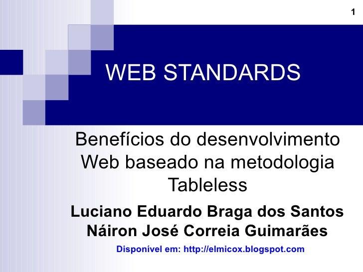 WEB STANDARDS  Benefícios do desenvolvimento Web baseado na metodologia Tableless Luciano Eduardo Braga dos Santos Náiron ...